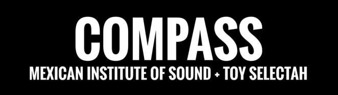 MIS + Toy Selectah Present: Compass